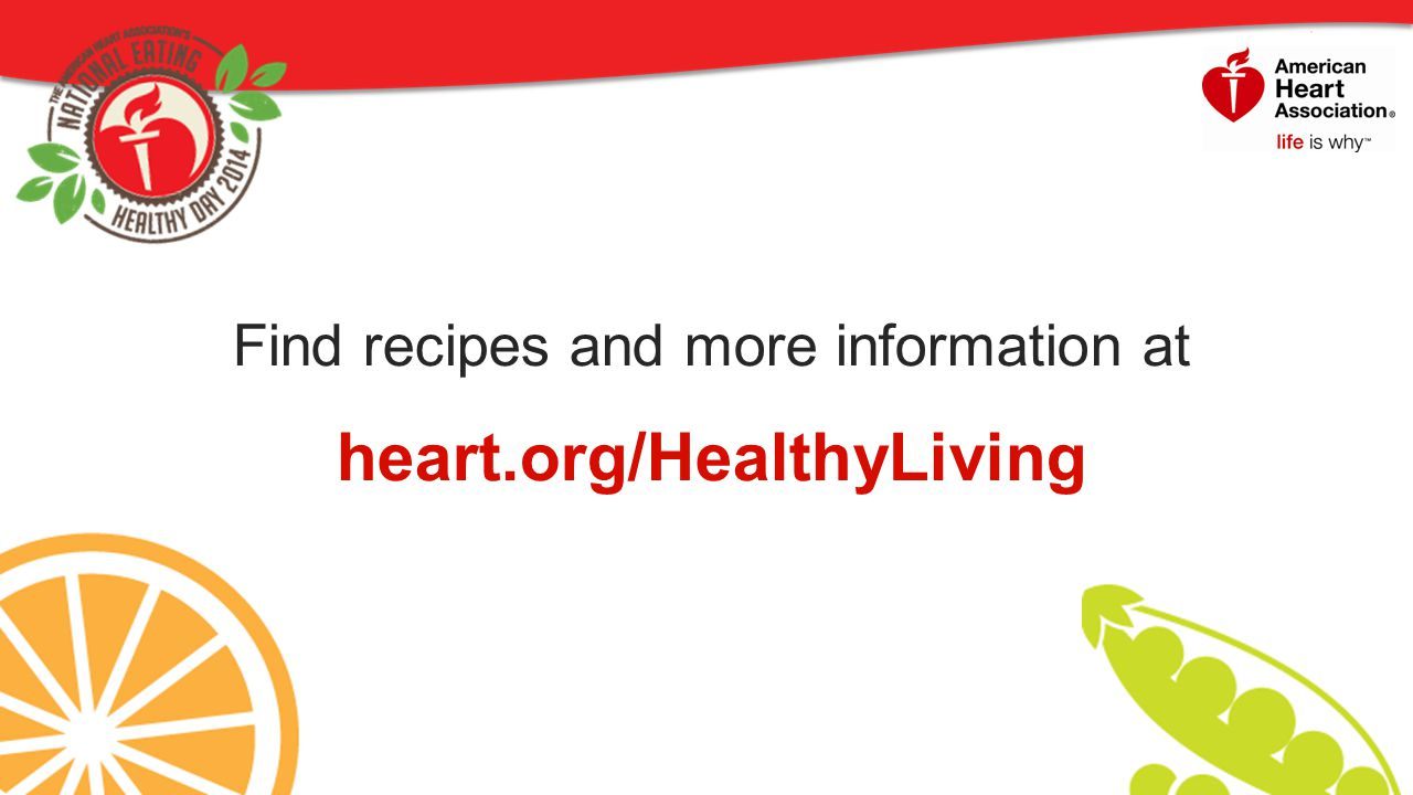 Find recipes and more information at heart.org/HealthyLiving 15
