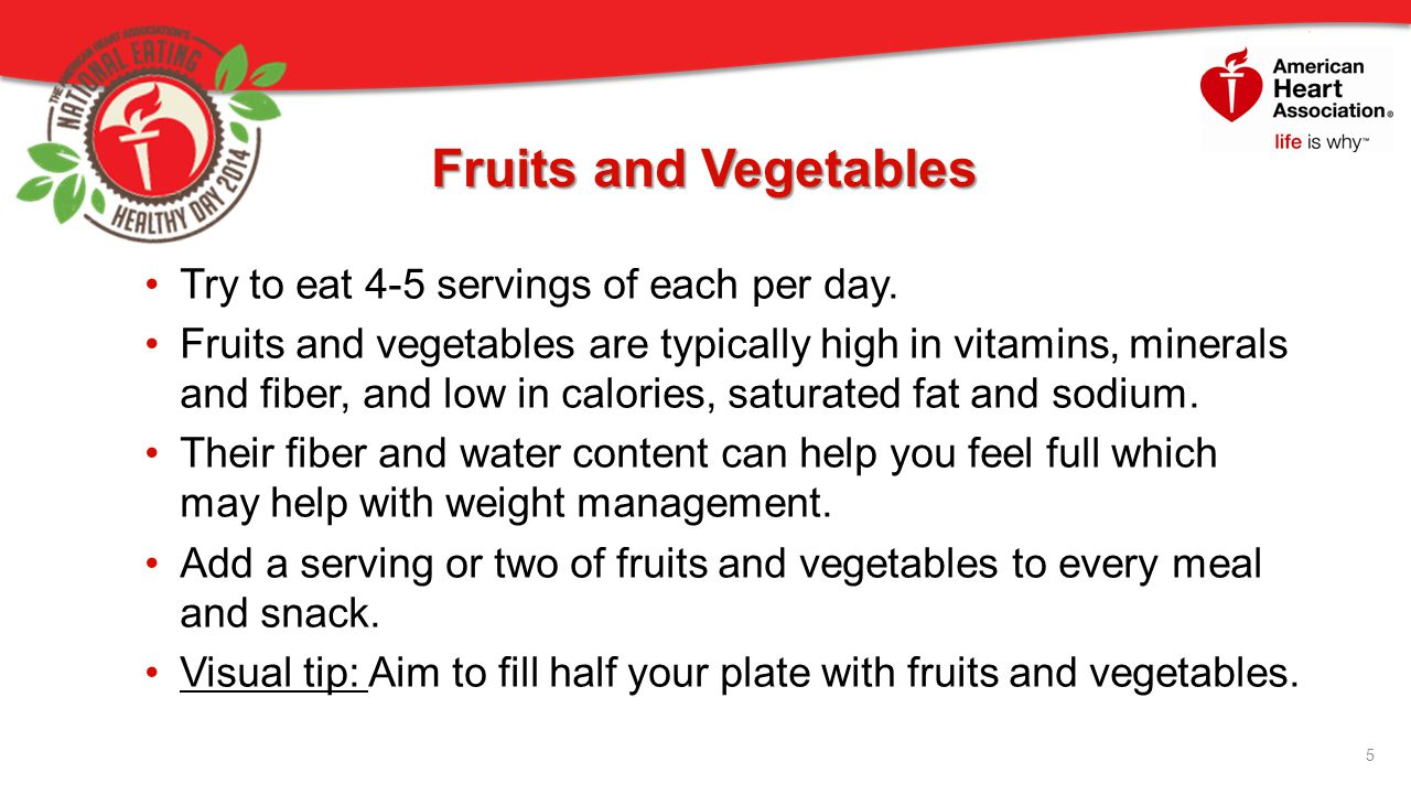 Fruits and Vegetables Try to eat 4-5 servings of each per day.