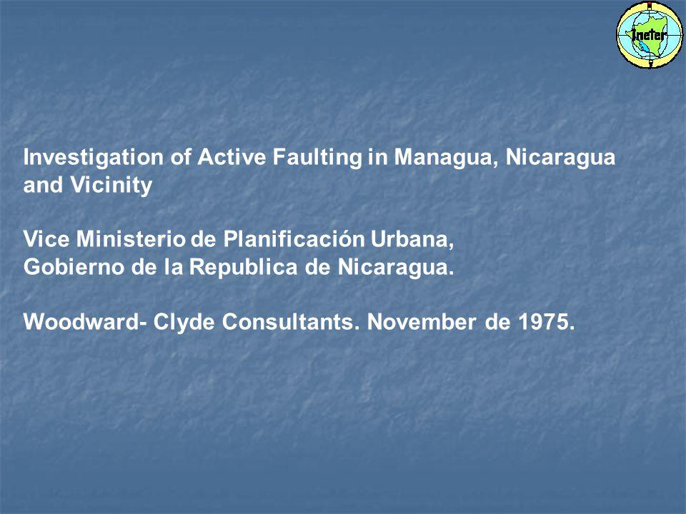 Investigation of Active Faulting in Managua, Nicaragua and Vicinity Vice Ministerio de Planificación Urbana, Gobierno de la Republica de Nicaragua.