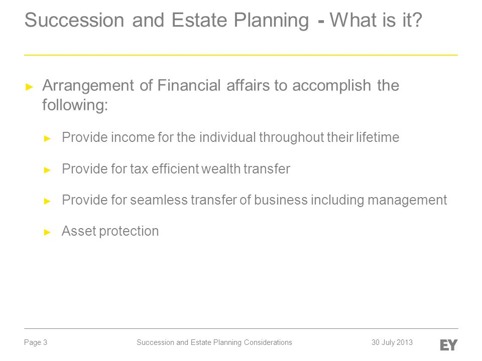 Page 24 Estate Planning - Use of Investment Holdco's ► Maximum personal tax rate on investment income in Ontario in 2013 is 49.53% ► Maximum corporate tax rate in Ontario on investment income is 46.2% ► Deferral opportunity of 3.3% by use of investment company Succession and Estate Planning Considerations30 July 2013