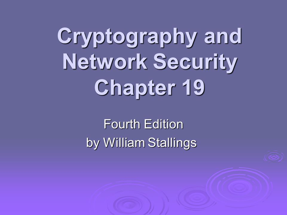 Cryptography and Network Security Chapter 19 Fourth Edition by William Stallings