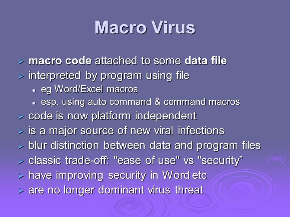 Macro Virus  macro code attached to some data file  interpreted by program using file eg Word/Excel macros eg Word/Excel macros esp.