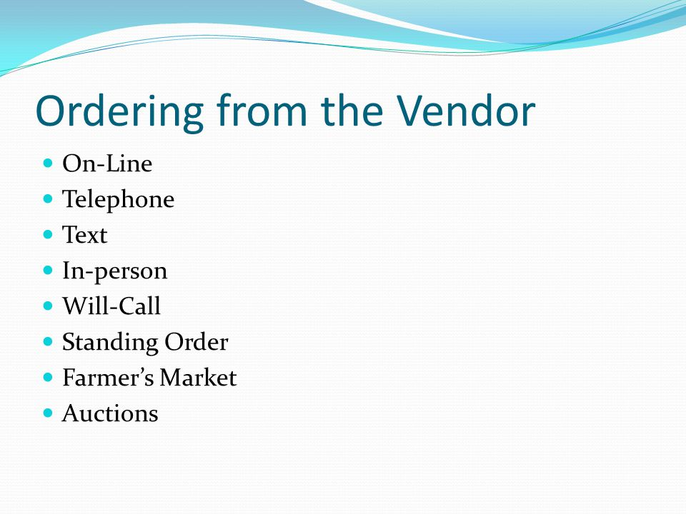Ordering from the Vendor On-Line Telephone Text In-person Will-Call Standing Order Farmer's Market Auctions