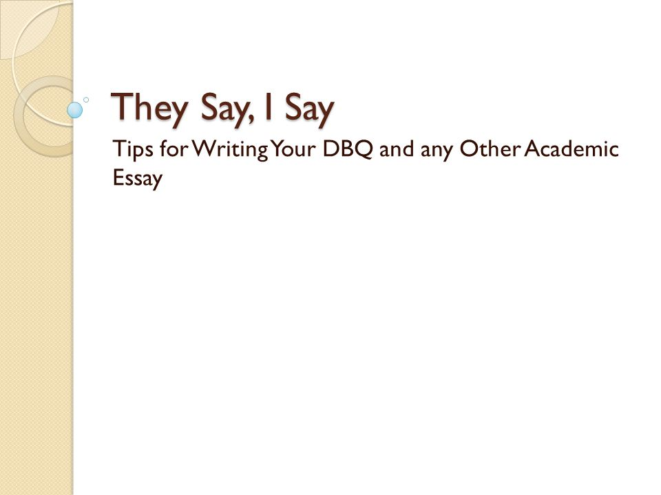 They Say, I Say Tips for Writing Your DBQ and any Other Academic Essay