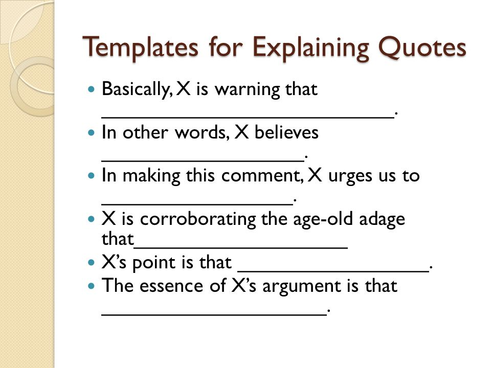 Templates for Explaining Quotes Basically, X is warning that __________________________. In other words, X believes __________________. In making this
