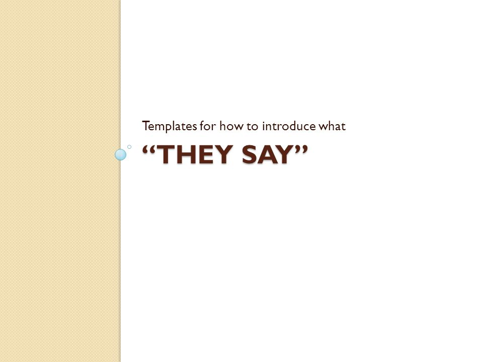 """""""THEY SAY"""" Templates for how to introduce what"""