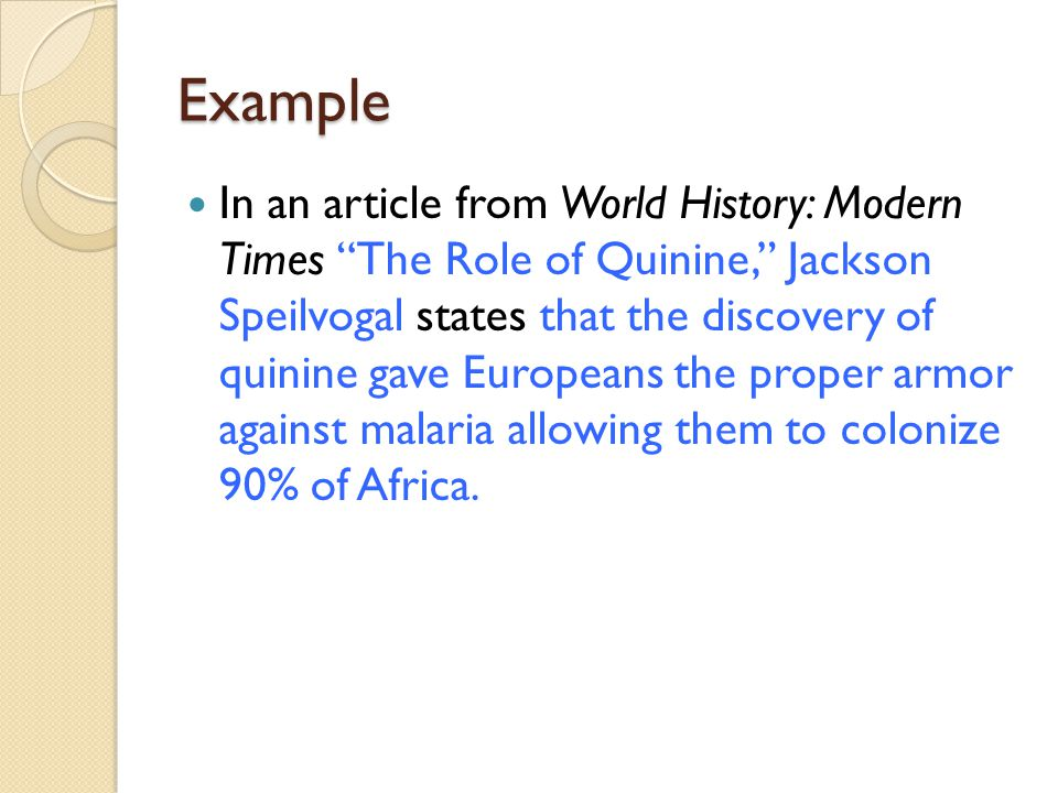 """Example In an article from World History: Modern Times """"The Role of Quinine,"""" Jackson Speilvogal states that the discovery of quinine gave Europeans t"""