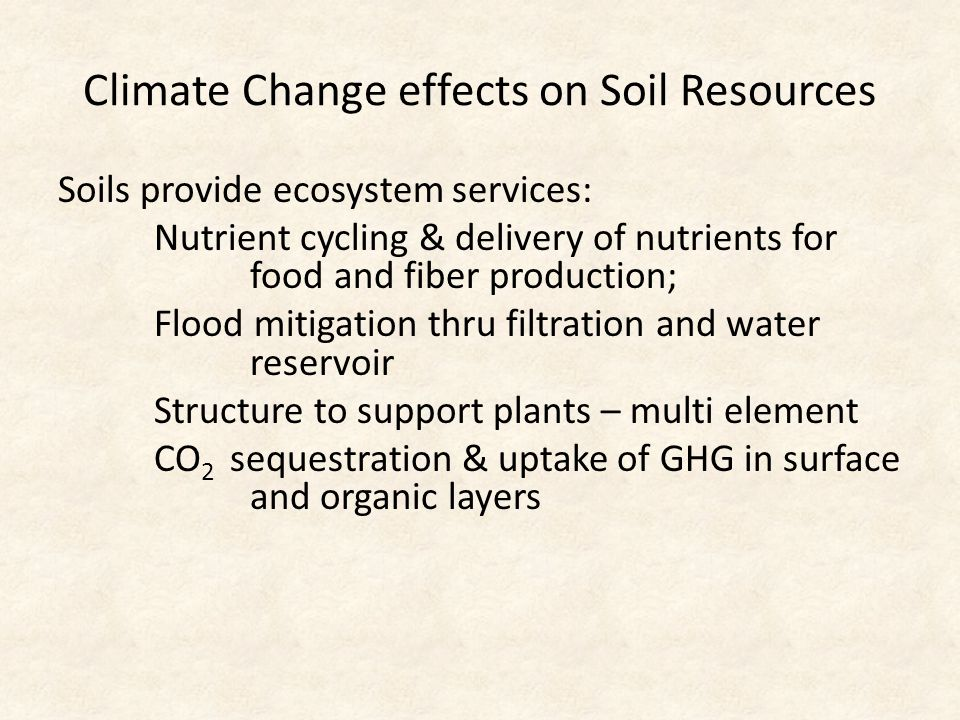Soil erosion effected by CC Studies of field edge effects indicate major factors are: 1)Rainfall: a) intensity – Hi I, short D > Low I, long D b) increase CO 2 may lead to plant growth and ground cover – lower splash and higher infiltration, But higher intensity may increases erosion overall.