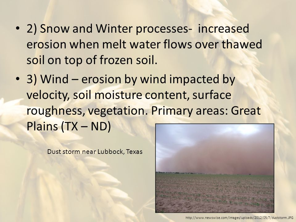2) Snow and Winter processes- increased erosion when melt water flows over thawed soil on top of frozen soil. 3) Wind – erosion by wind impacted by ve