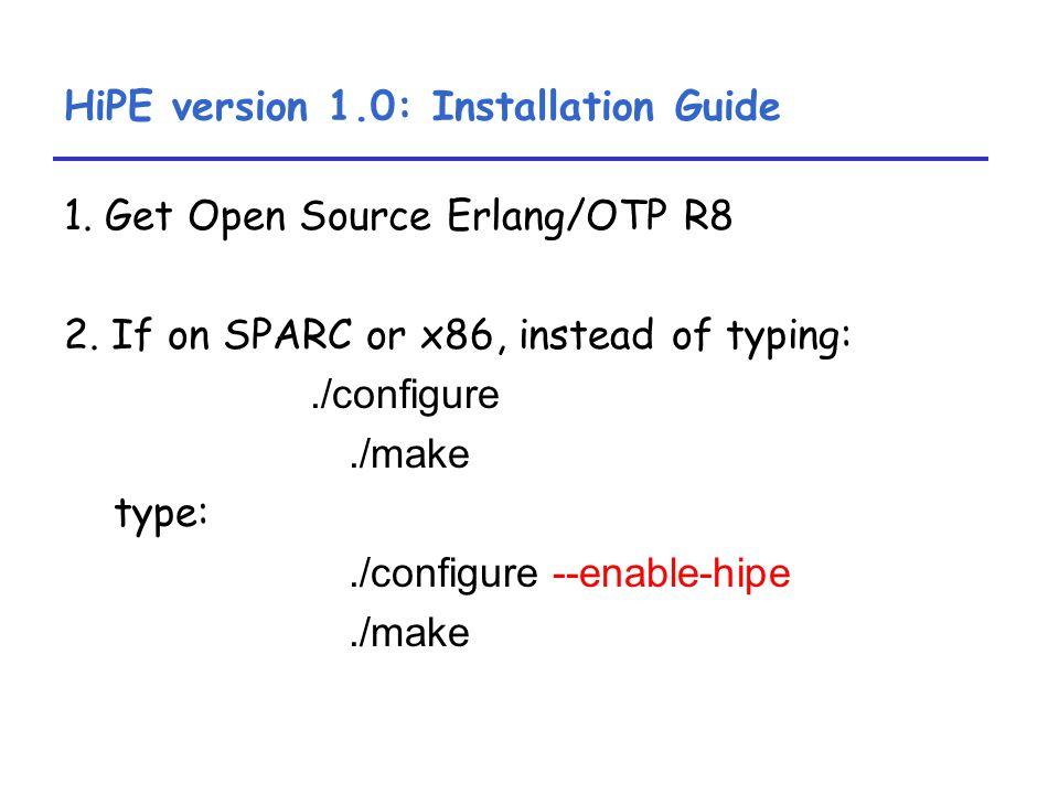 HiPE version 1.0: Installation Guide 1. Get Open Source Erlang/OTP R8 2.