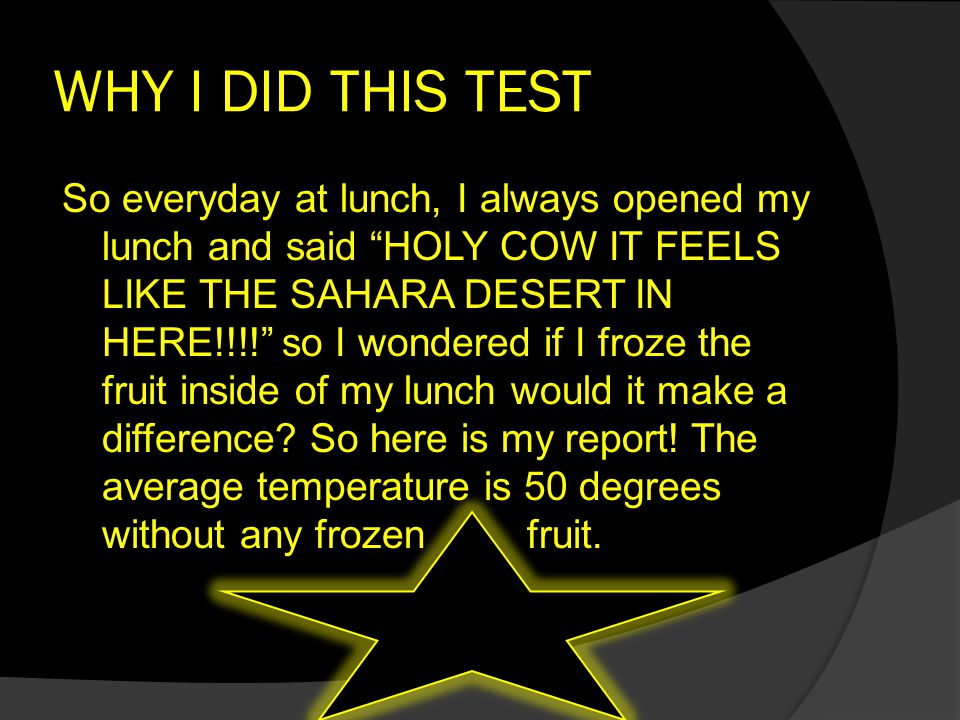 """WHY I DID THIS TEST So everyday at lunch, I always opened my lunch and said """"HOLY COW IT FEELS LIKE THE SAHARA DESERT IN HERE!!!!"""" so I wondered if I"""