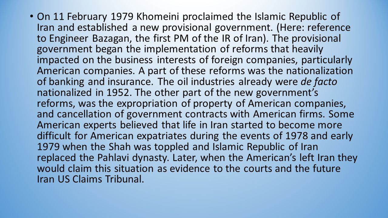 On 11 February 1979 Khomeini proclaimed the Islamic Republic of Iran and established a new provisional government.
