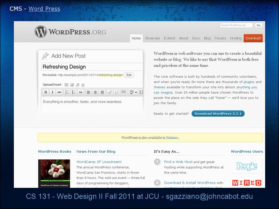 CS 131 - Web Design II Fall 2011 at JCU - sgazziano@johncabot.edu CMS - Word PressWord Press