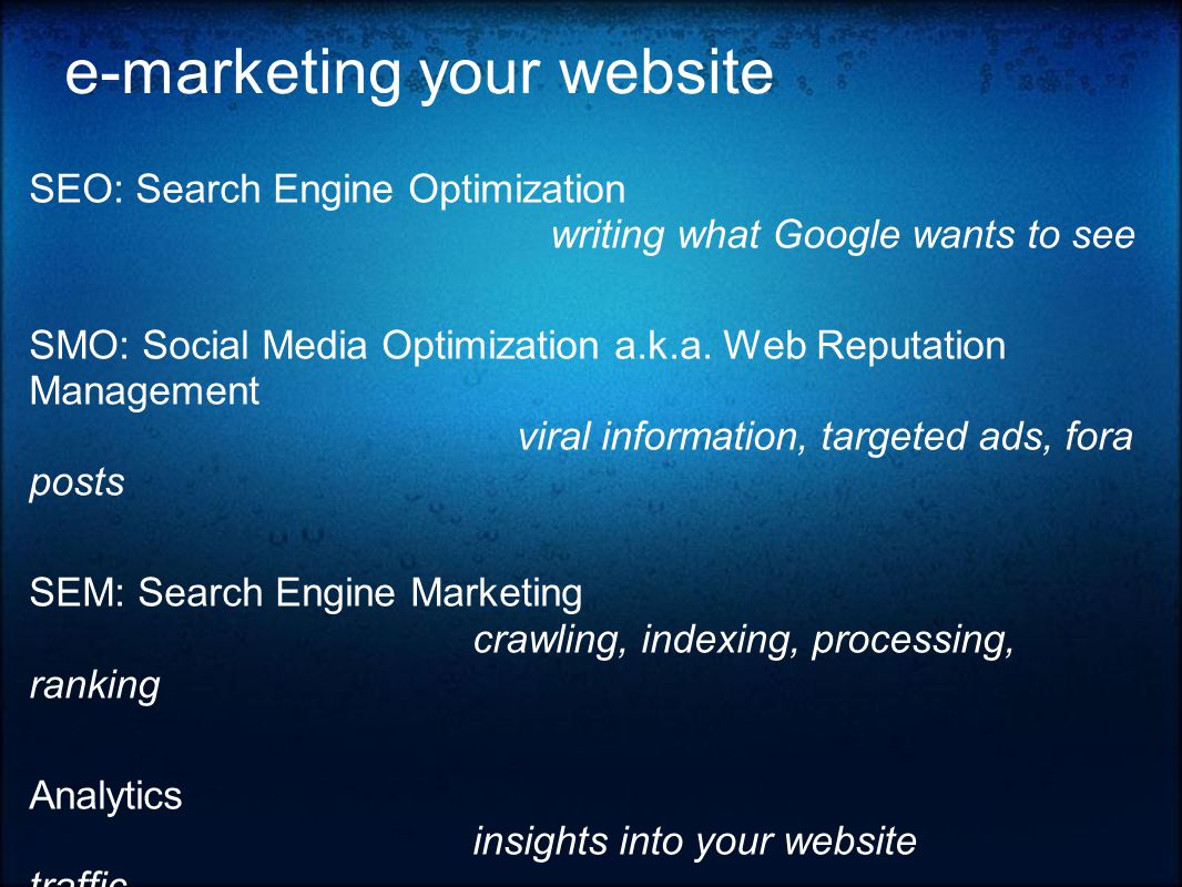 e-marketing your website SEO: Search Engine Optimization writing what Google wants to see SMO: Social Media Optimization a.k.a.