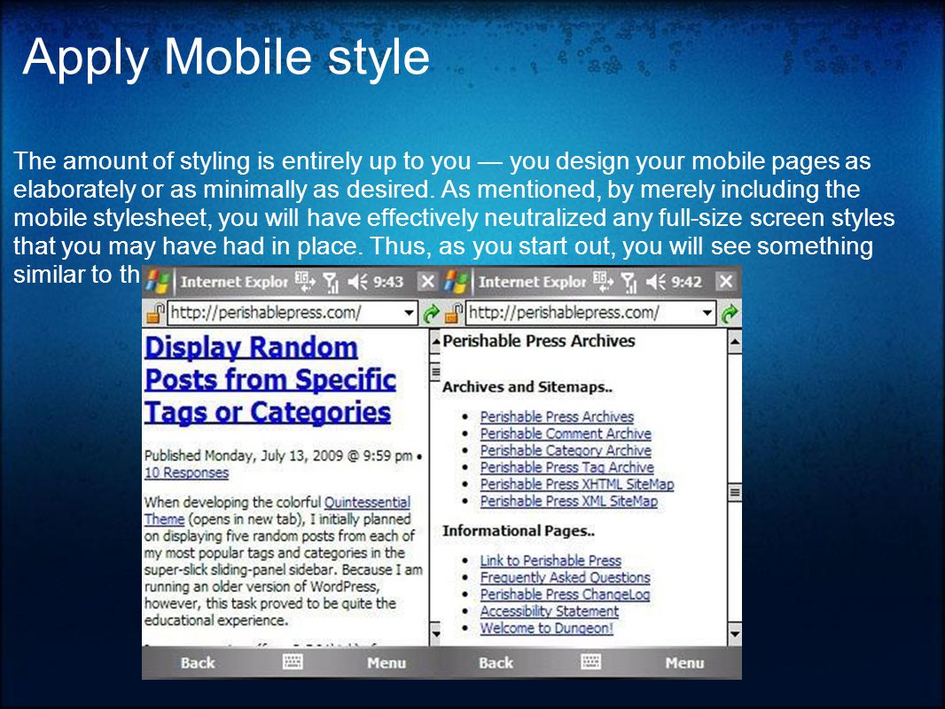 Apply Mobile style The amount of styling is entirely up to you — you design your mobile pages as elaborately or as minimally as desired.