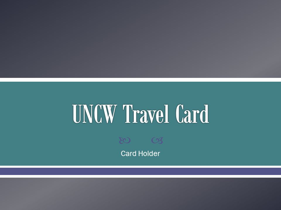  Standard Visa Card  Allows for quick and easy reservations to be made  Reduces the amount of out of pocket expenses for the Traveler  No Policies have changed just another form of payment