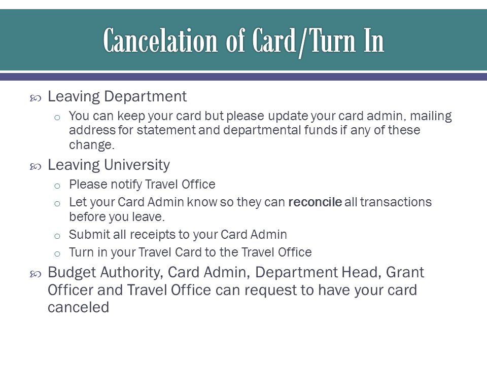  Leaving Department o You can keep your card but please update your card admin, mailing address for statement and departmental funds if any of these change.