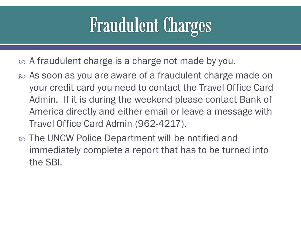  A fraudulent charge is a charge not made by you.