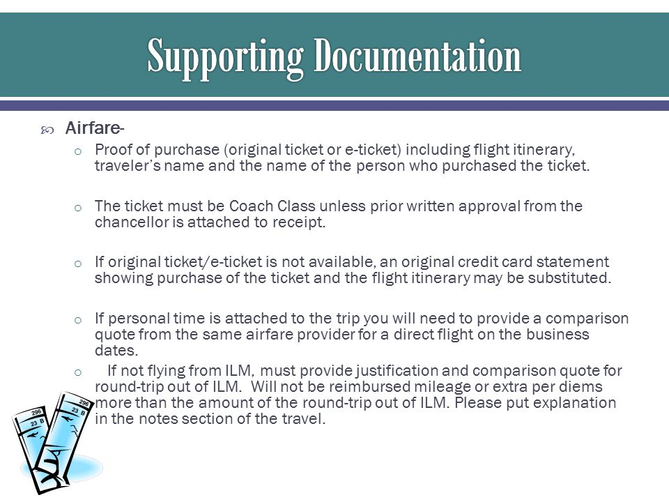  Airfare- o Proof of purchase (original ticket or e-ticket) including flight itinerary, traveler's name and the name of the person who purchased the ticket.