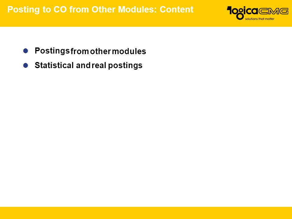 Posting to CO from Other Modules: Content Postings from other modules Statistical and real postings