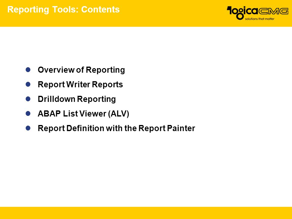 Reporting Tools: Contents Overview of Reporting Report Writer Reports Drilldown Reporting ABAP List Viewer (ALV) Report Definition with the Report Pai