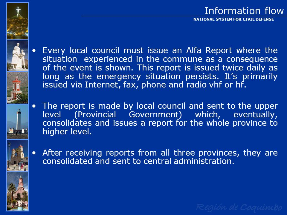 Every local council must issue an Alfa Report where the situation experienced in the commune as a consequence of the event is shown.