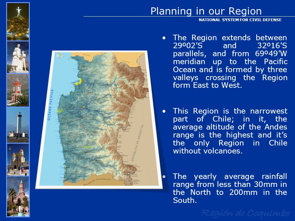 Planning in our Region The Region extends between 29º02 S and 32º16 S parallels, and from 69º49'W meridian up to the Pacific Ocean and is formed by three valleys crossing the Region form East to West.