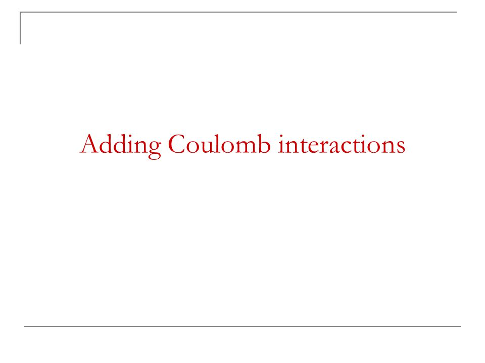 Adding Coulomb interactions