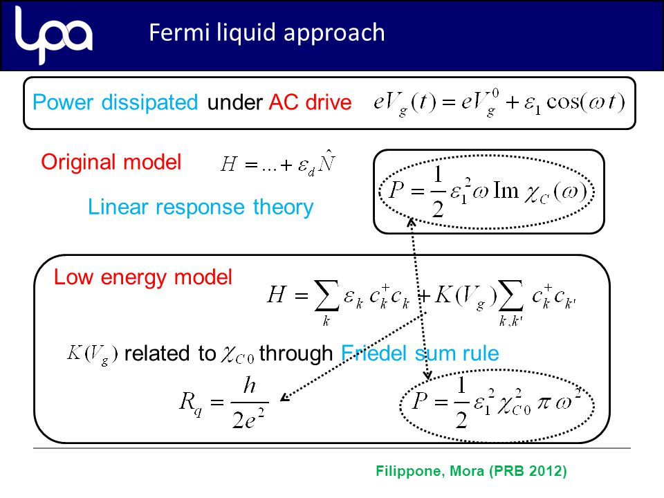 Weak tunneling regime Fermi liquid approach Original model Low energy model Power dissipated under AC drive Linear response theory related to through Friedel sum rule Filippone, Mora (PRB 2012)
