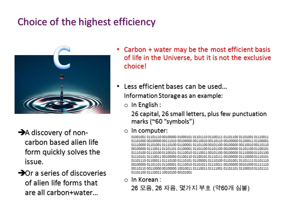 Choice of the highest efficiency Carbon + water may be the most efficient basis of life in the Universe, but it is not the exclusive choice.