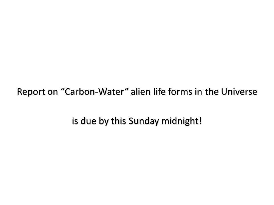Report on Carbon-Water alien life forms in the Universe is due by this Sunday midnight!