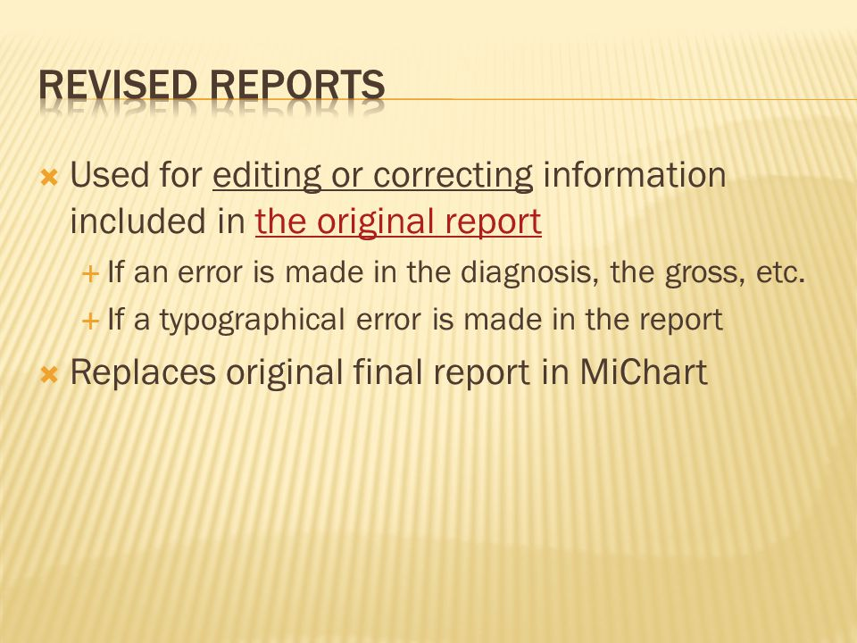  Used for editing or correcting information included in the original reportthe original report  If an error is made in the diagnosis, the gross, etc.