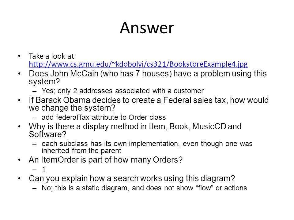 Answer Take a look at http://www.cs.gmu.edu/~kdobolyi/cs321/BookstoreExample4.jpg http://www.cs.gmu.edu/~kdobolyi/cs321/BookstoreExample4.jpg Does John McCain (who has 7 houses) have a problem using this system.
