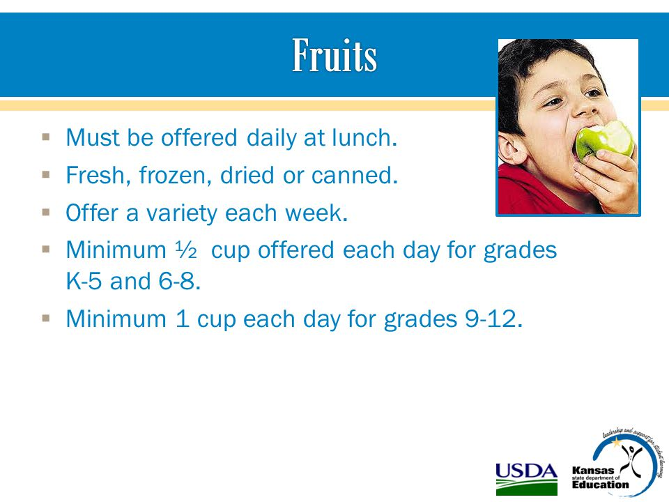  Must be offered daily at lunch.  Fresh, frozen, dried or canned.