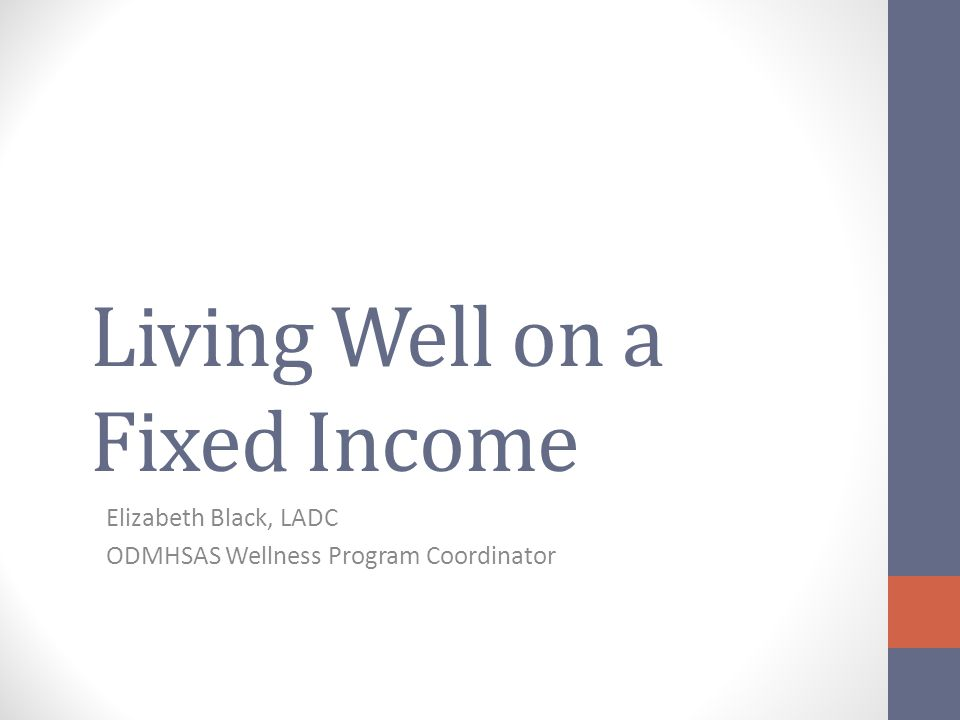 Living Well on a Fixed Income Elizabeth Black, LADC ODMHSAS Wellness Program Coordinator