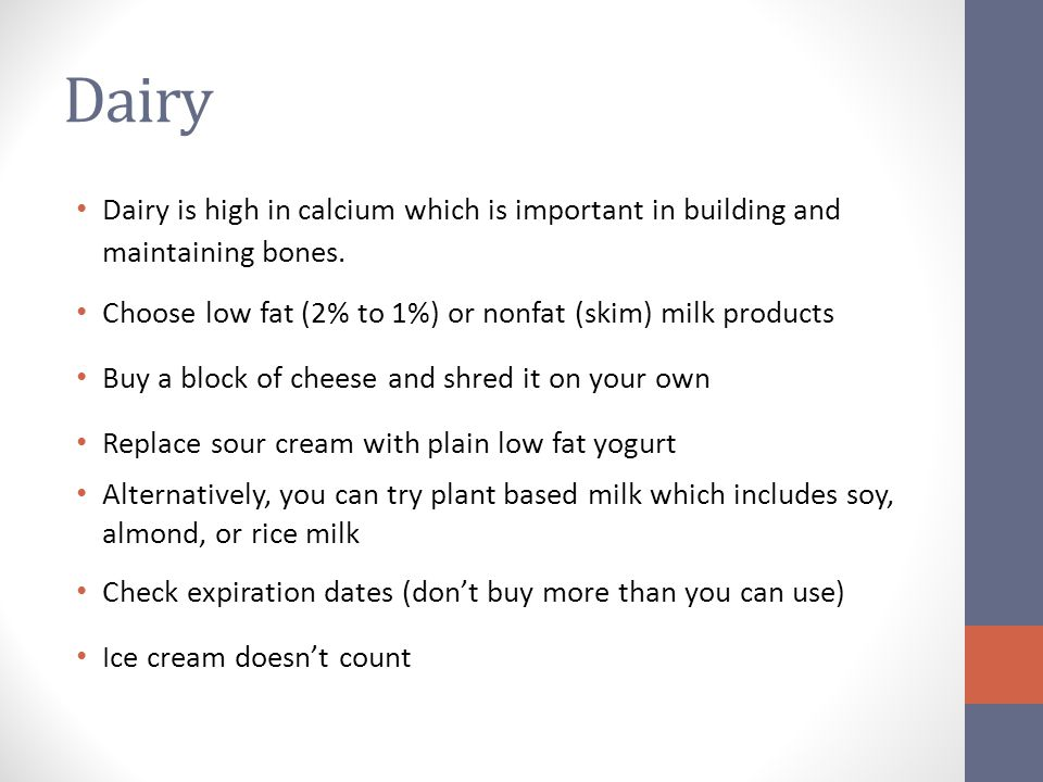 Dairy Dairy is high in calcium which is important in building and maintaining bones.