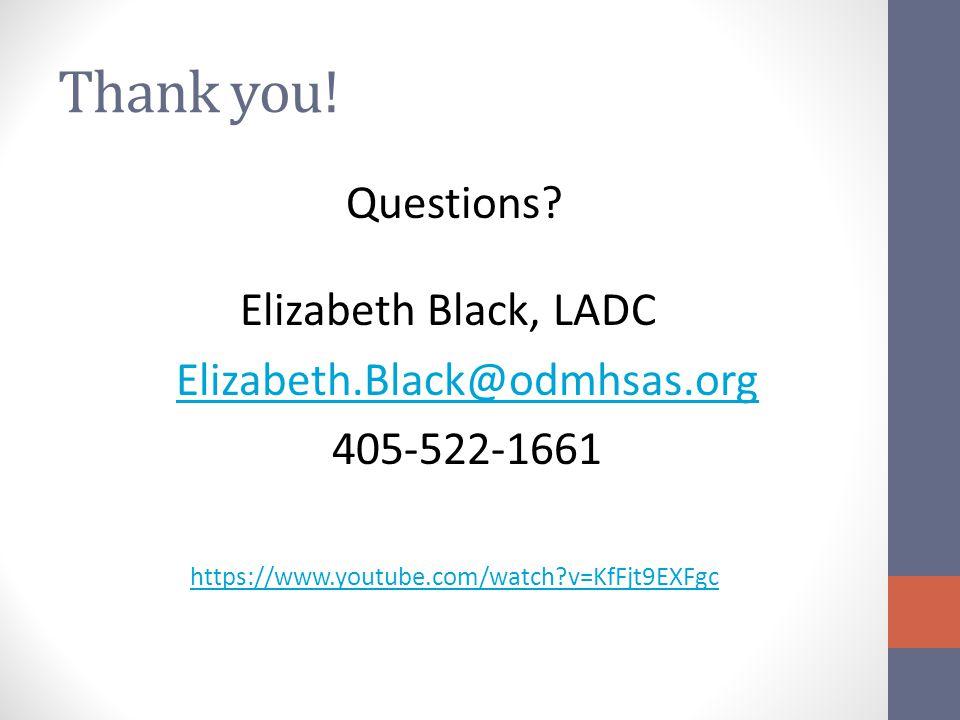 Thank you! Questions? Elizabeth Black, LADC Elizabeth.Black@odmhsas.org 405-522-1661 https://www.youtube.com/watch?v=KfFjt9EXFgc