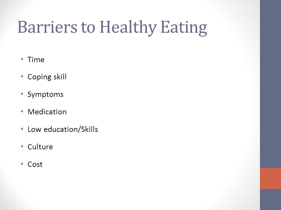 Barriers to Healthy Eating Time Coping skill Symptoms Medication Low education/Skills Culture Cost