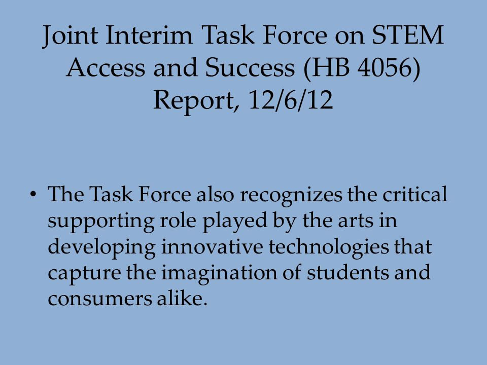 Joint Interim Task Force on STEM Access and Success (HB 4056) Report, 12/6/12 The Task Force also recognizes the critical supporting role played by th
