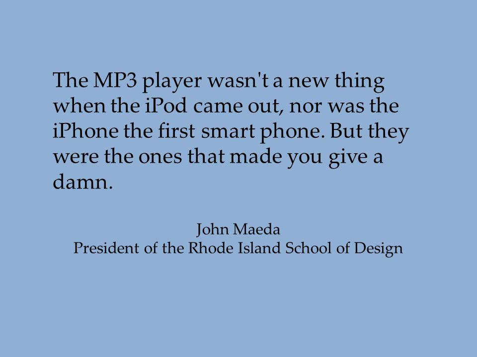 The MP3 player wasn't a new thing when the iPod came out, nor was the iPhone the first smart phone. But they were the ones that made you give a damn.