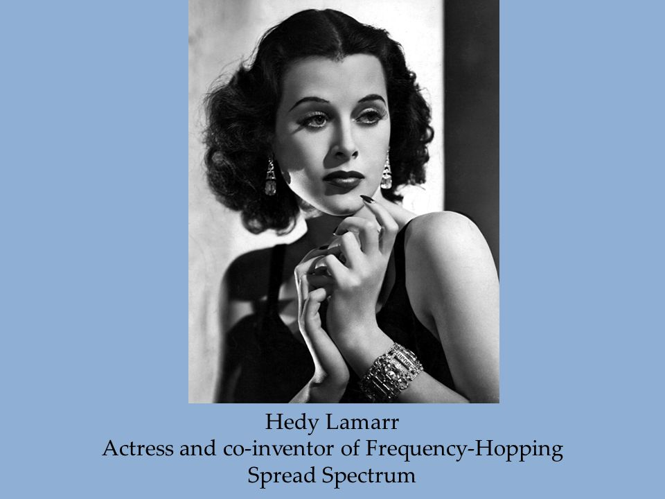 Hedy Lamarr Actress and co-inventor of Frequency-Hopping Spread Spectrum