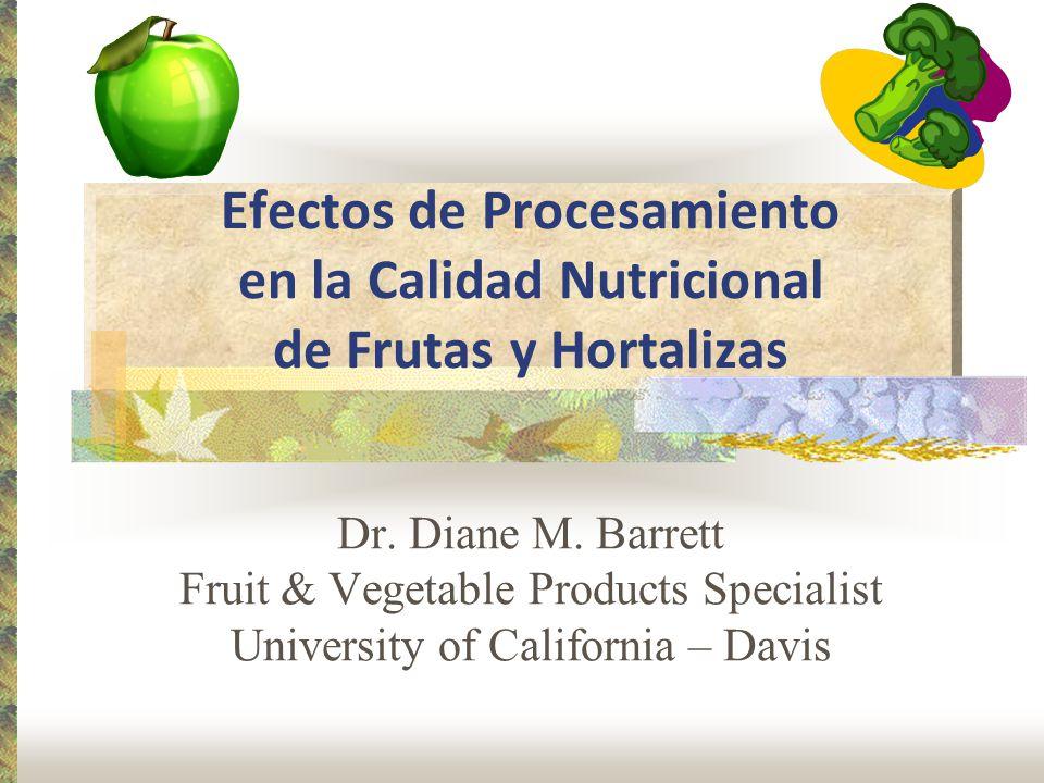 Efectos de Procesamiento en la Calidad Nutricional de Frutas y Hortalizas Dr.