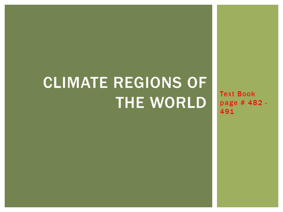 Text Book page # 482 - 491 CLIMATE REGIONS OF THE WORLD