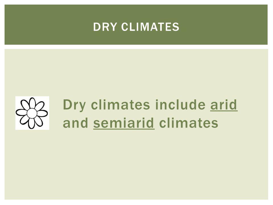 Dry climates include arid and semiarid climates DRY CLIMATES