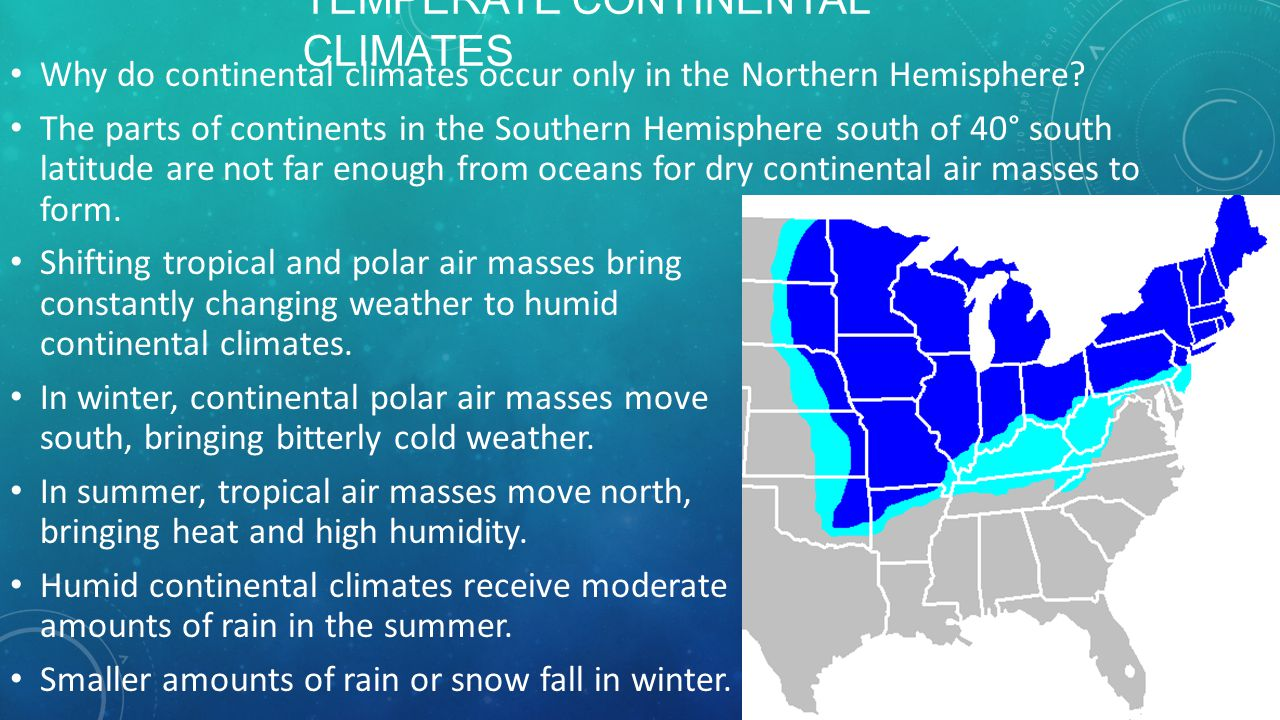 TEMPERATE CONTINENTAL CLIMATES What parts of the United States have a humid continental climate? The eastern part of the region—the Northeast—has a ra