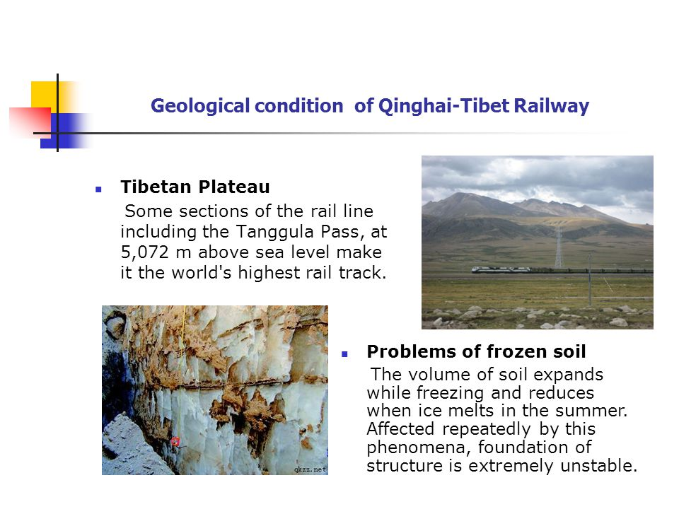 Geological condition of Qinghai-Tibet Railway Tibetan Plateau Some sections of the rail line including the Tanggula Pass, at 5,072 m above sea level make it the world s highest rail track.