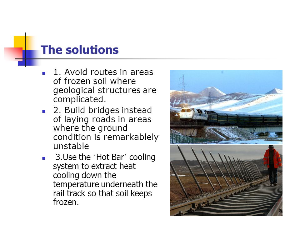 The solutions 1. Avoid routes in areas of frozen soil where geological structures are complicated.