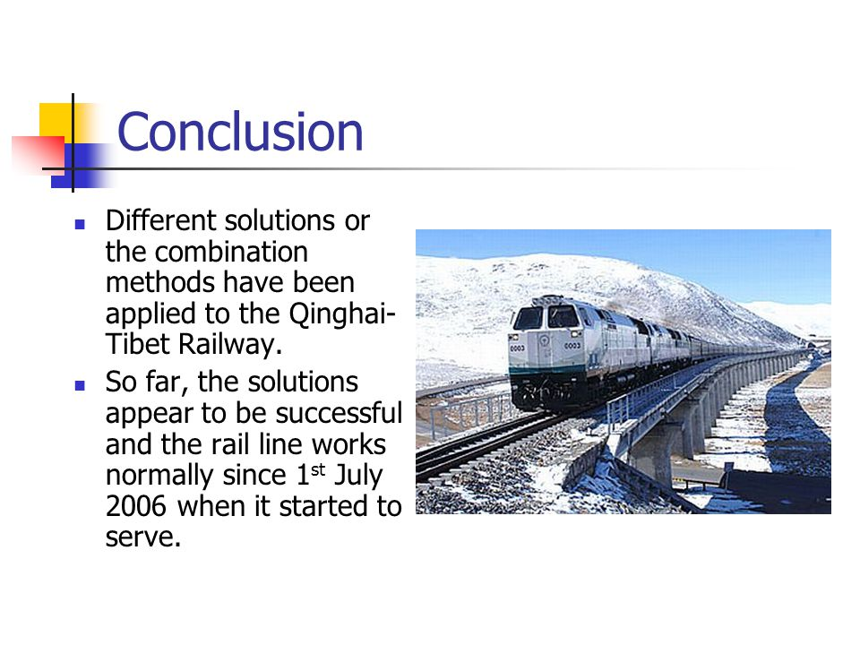 Conclusion Different solutions or the combination methods have been applied to the Qinghai- Tibet Railway.