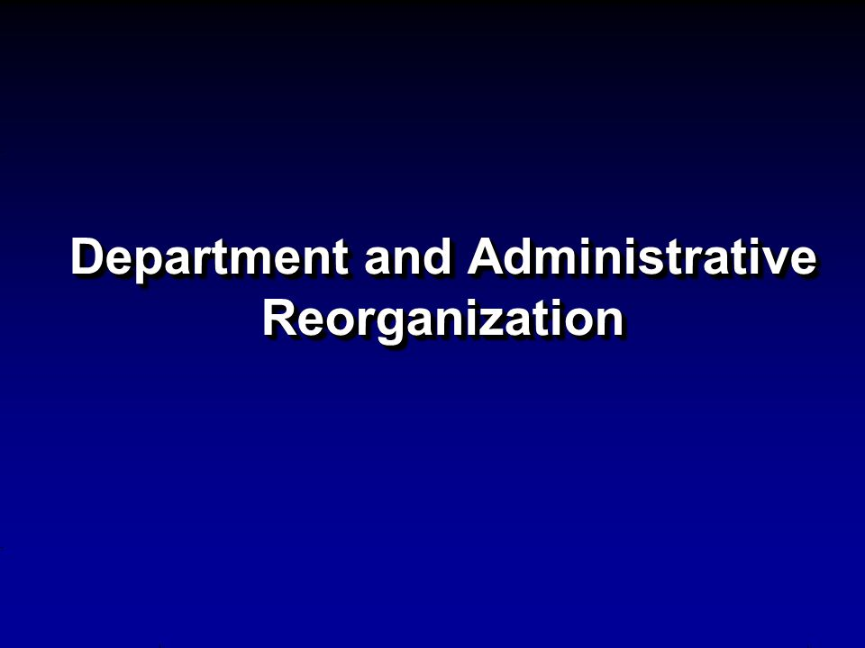 Department and Administrative Reorganization