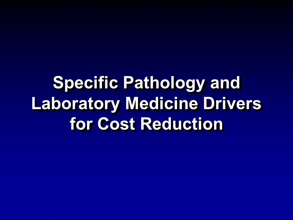 Specific Pathology and Laboratory Medicine Drivers for Cost Reduction